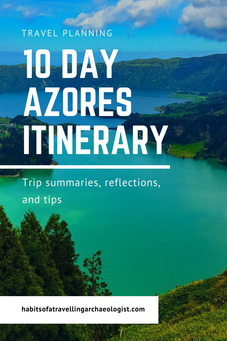 10 day azores itinerary habits of a travelling archaeologist
